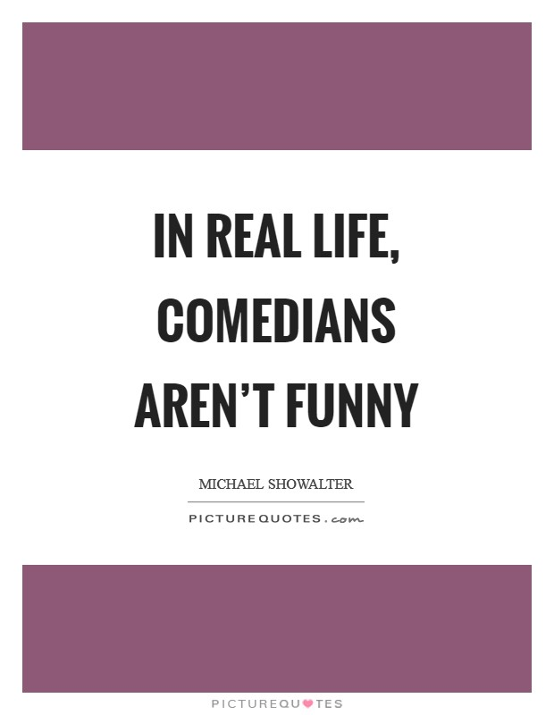 In real life, comedians aren't funny Picture Quote #1