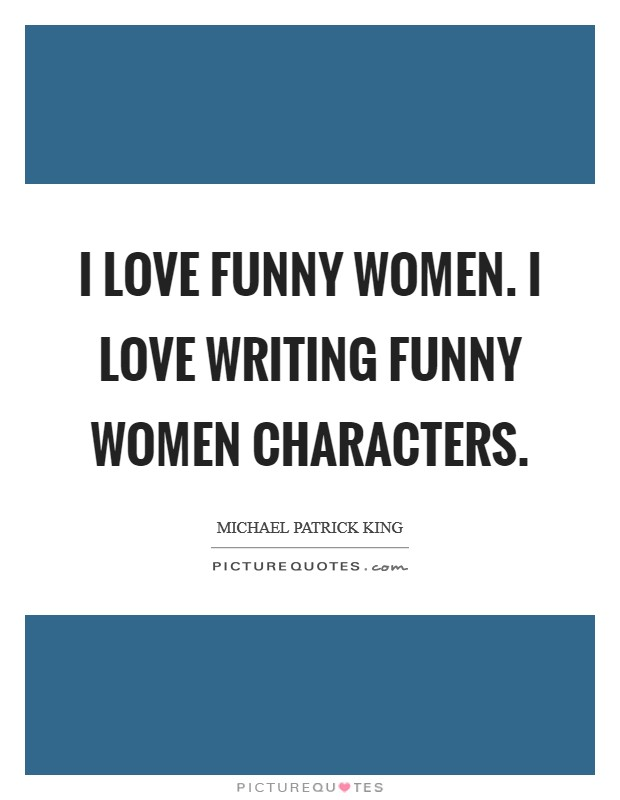 I love funny women. I love writing funny women characters Picture Quote #1