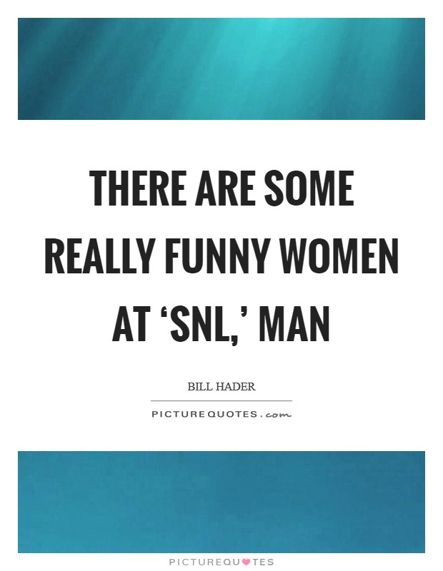 There are some really funny women at 'SNL,' man Picture Quote #1