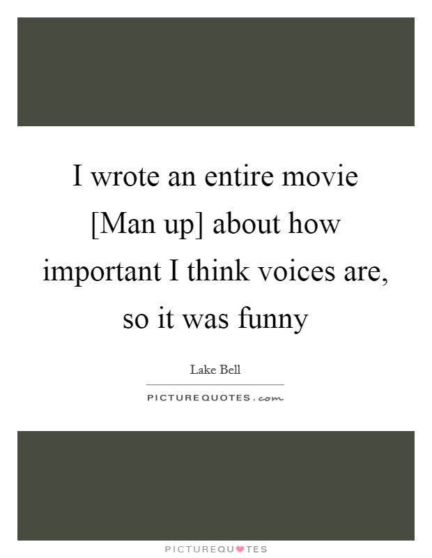I wrote an entire movie [Man up] about how important I think voices are, so it was funny Picture Quote #1