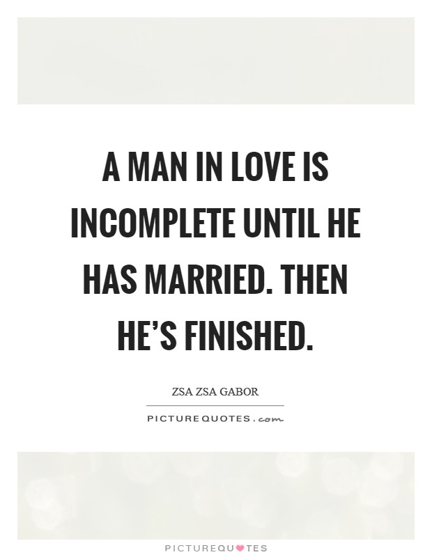 A man in love is incomplete until he has married. Then he's finished Picture Quote #1