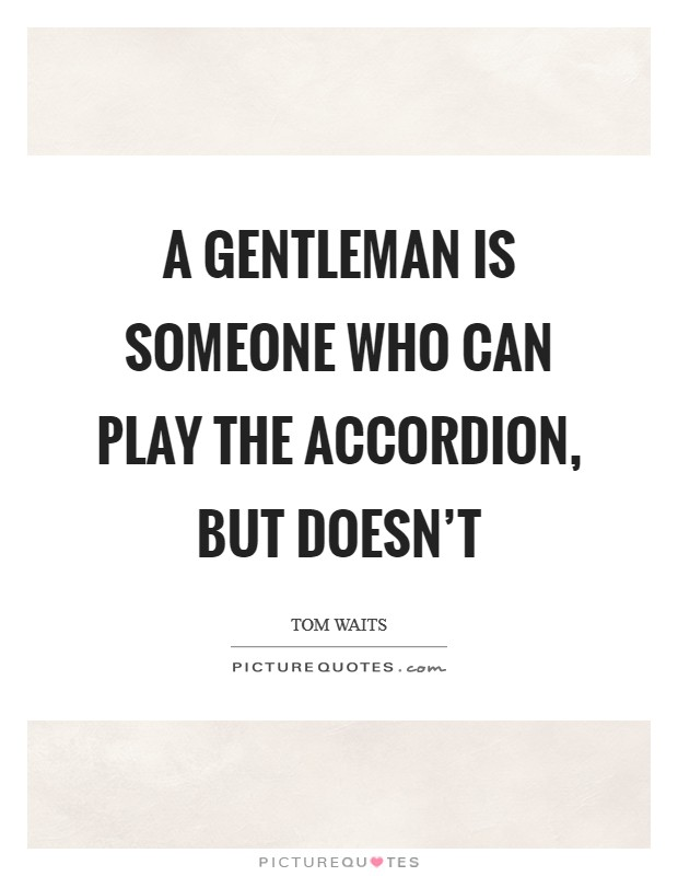 A gentleman is someone who can play the accordion, but doesn't Picture Quote #1
