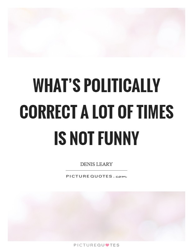 What's politically correct a lot of times is not funny Picture Quote #1