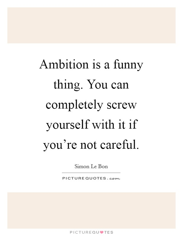 Yourself funny quotes sayings yourself funny picture quotes ambition is a funny thing you can completely screw yourself with it if you solutioingenieria Images
