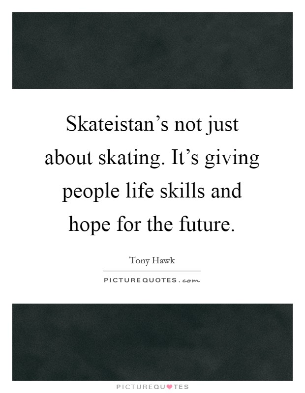 Skateistan's not just about skating. It's giving people life skills and hope for the future Picture Quote #1