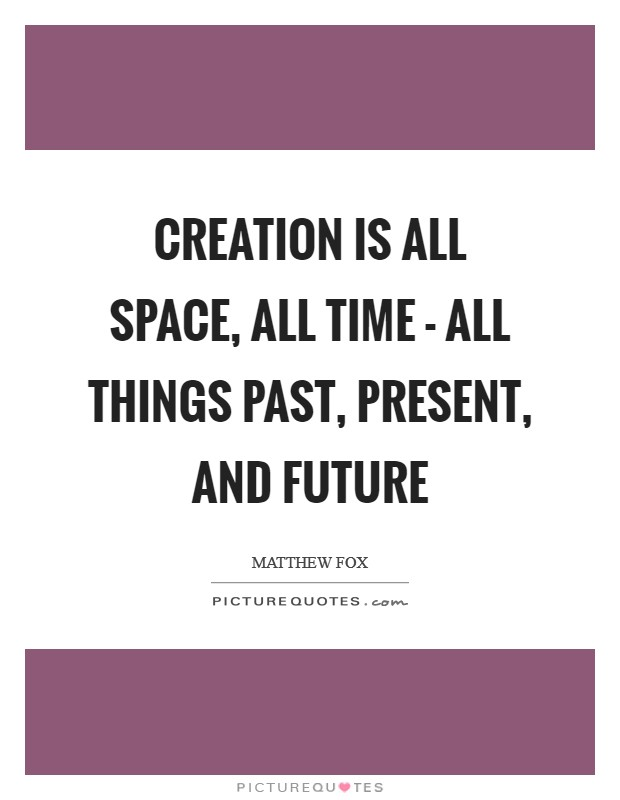 Creation is all space, all time - all things past, present, and future Picture Quote #1