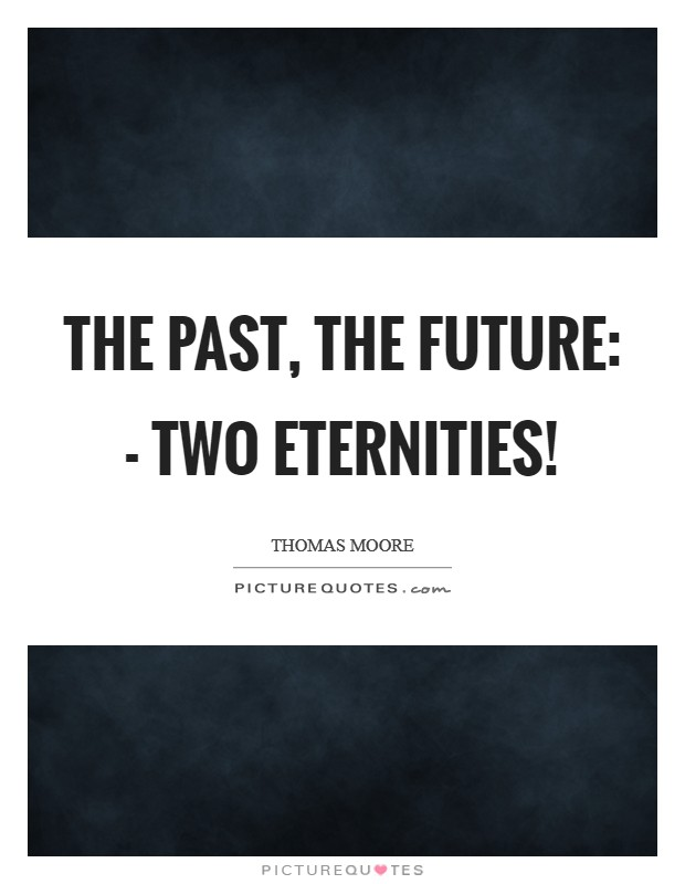 The past, the future: - two eternities! Picture Quote #1