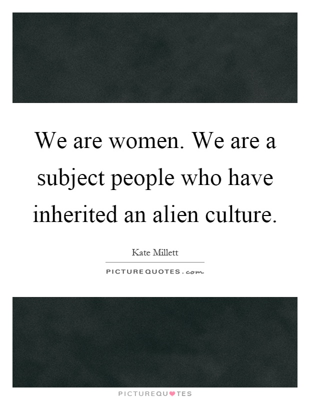 We are women. We are a subject people who have inherited an alien culture Picture Quote #1