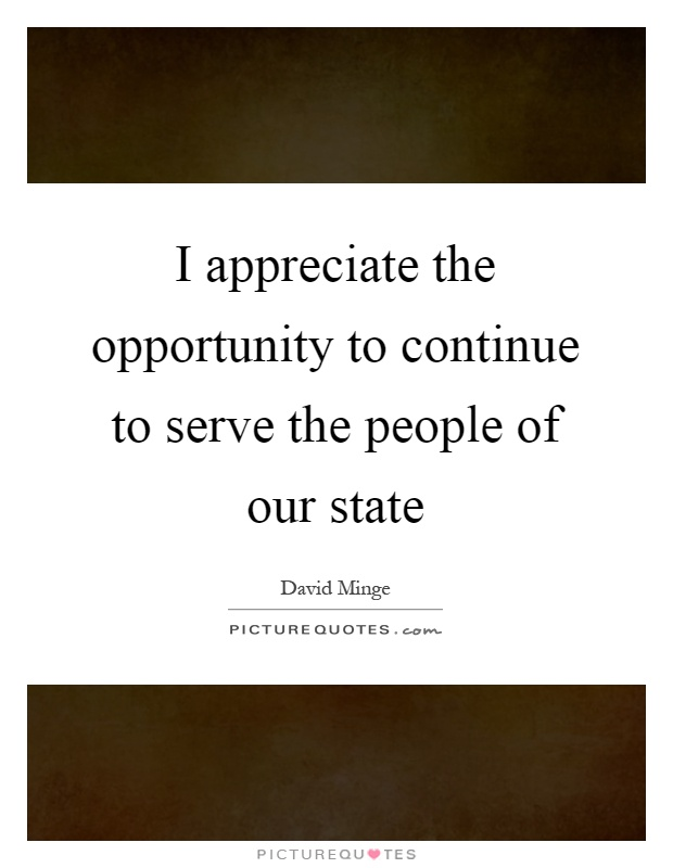 I appreciate the opportunity to continue to serve the people of our state Picture Quote #1
