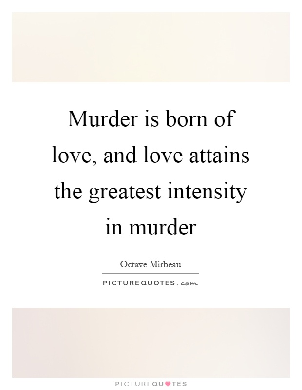 Murder is born of love, and love attains the greatest intensity in murder Picture Quote #1