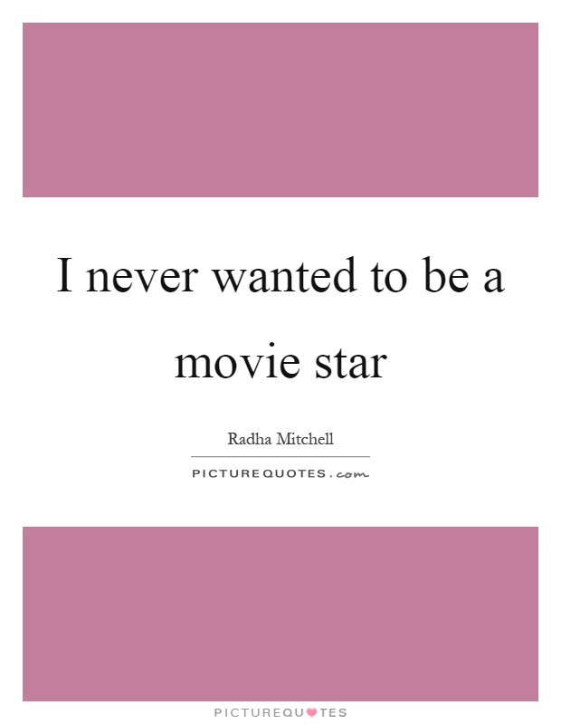 I never wanted to be a movie star Picture Quote #1