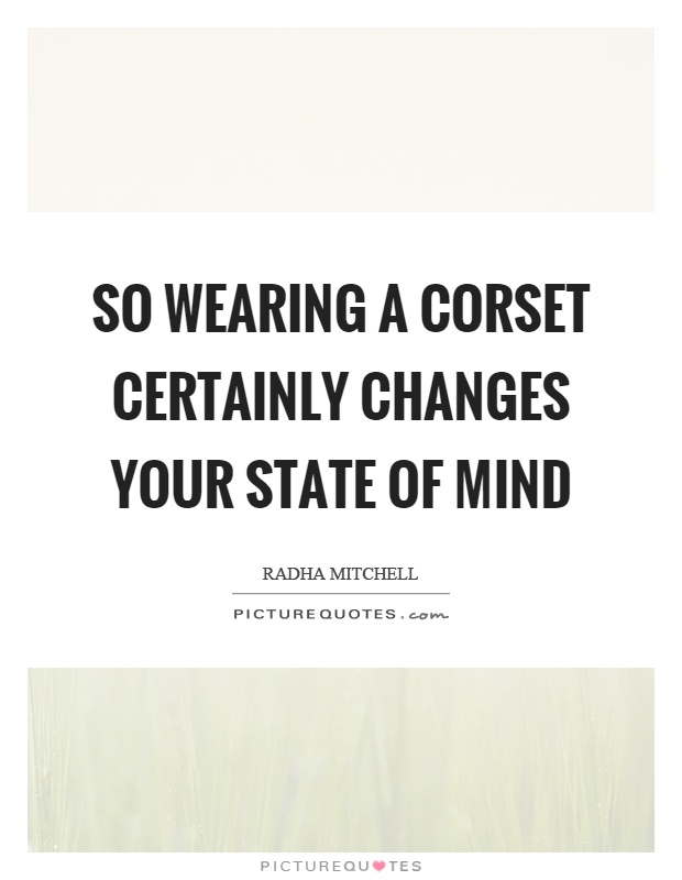 So wearing a corset certainly changes your state of mind Picture Quote #1