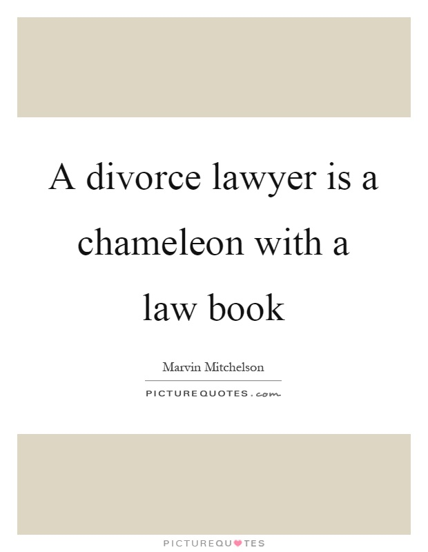 A divorce lawyer is a chameleon with a law book Picture Quote #1