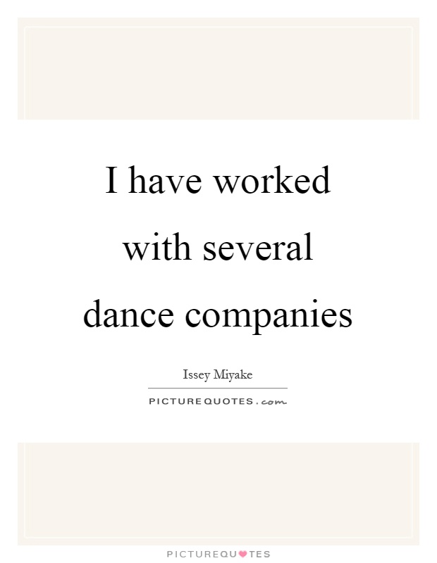 I have worked with several dance companies Picture Quote #1