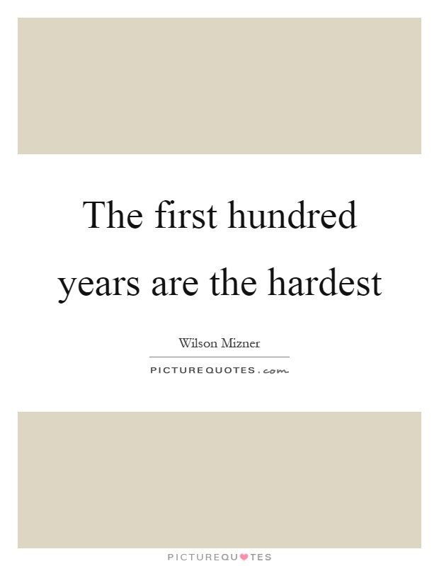 The first hundred years are the hardest Picture Quote #1