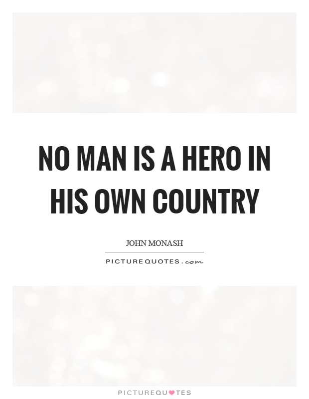 No man is a hero in his own country Picture Quote #1