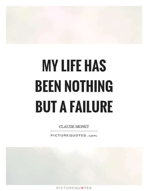 My life has been nothing but a failure Picture Quote #1