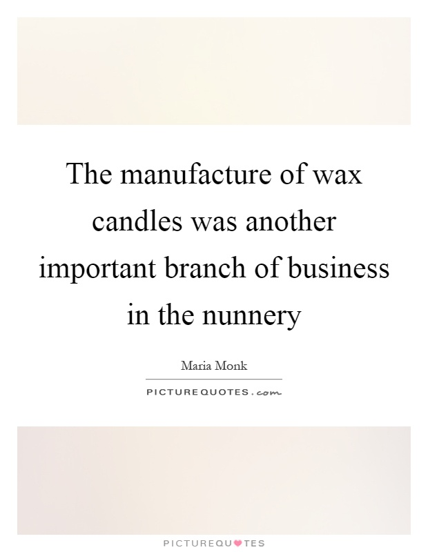 The manufacture of wax candles was another important branch of business in the nunnery Picture Quote #1