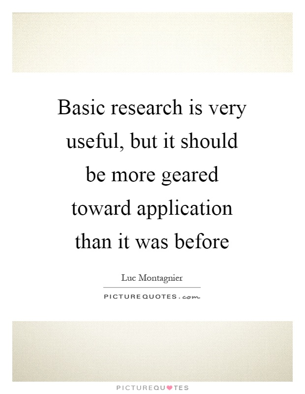 Basic research is very useful, but it should be more geared toward application than it was before Picture Quote #1