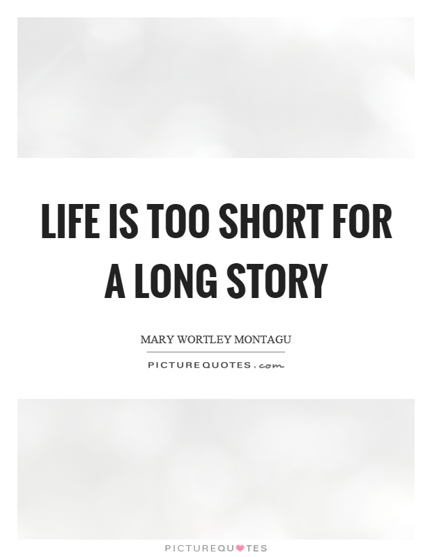Life is too short for a long story Picture Quote #1