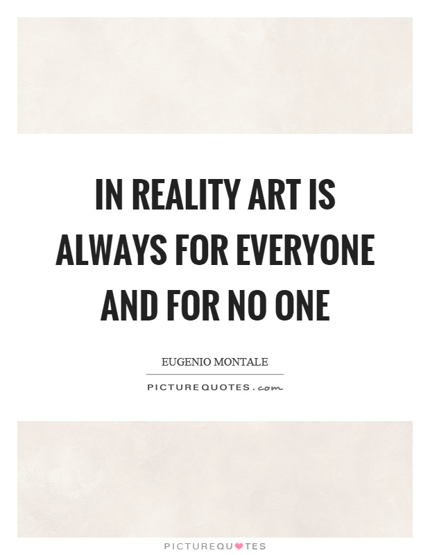 In reality art is always for everyone and for no one Picture Quote #1