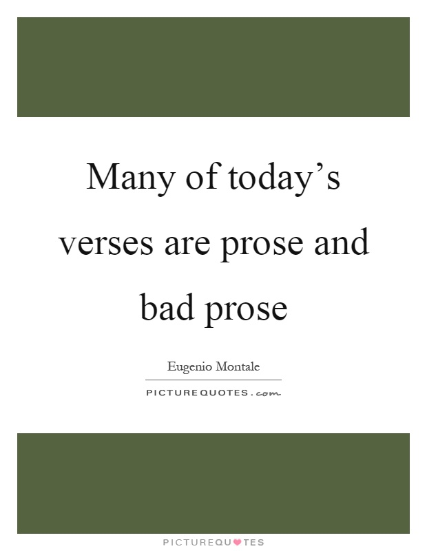 Many of today's verses are prose and bad prose Picture Quote #1