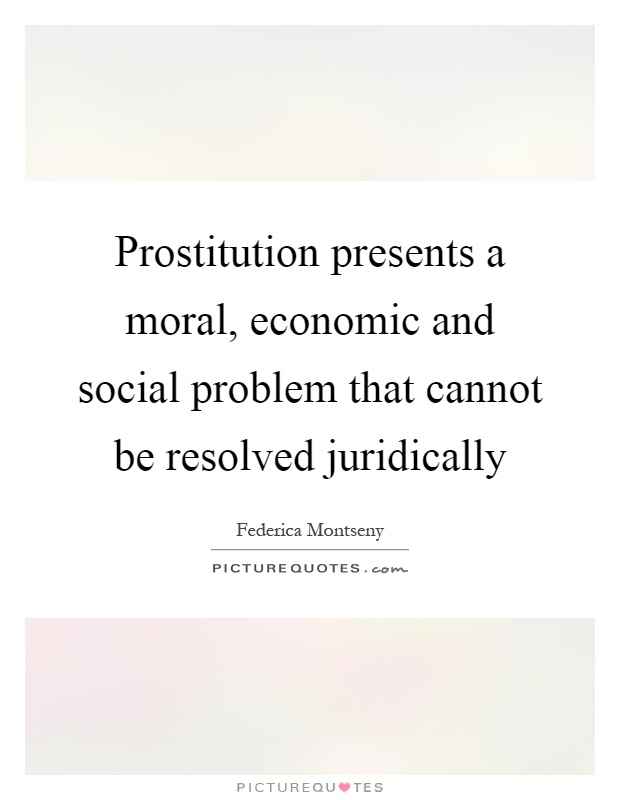 the social problem of prostitution This paper will describe and analyze the universal social problem of prostitution among minors who had not attained 18 years of age , while focusing specifically on the way this phenomenon occurs in israel.