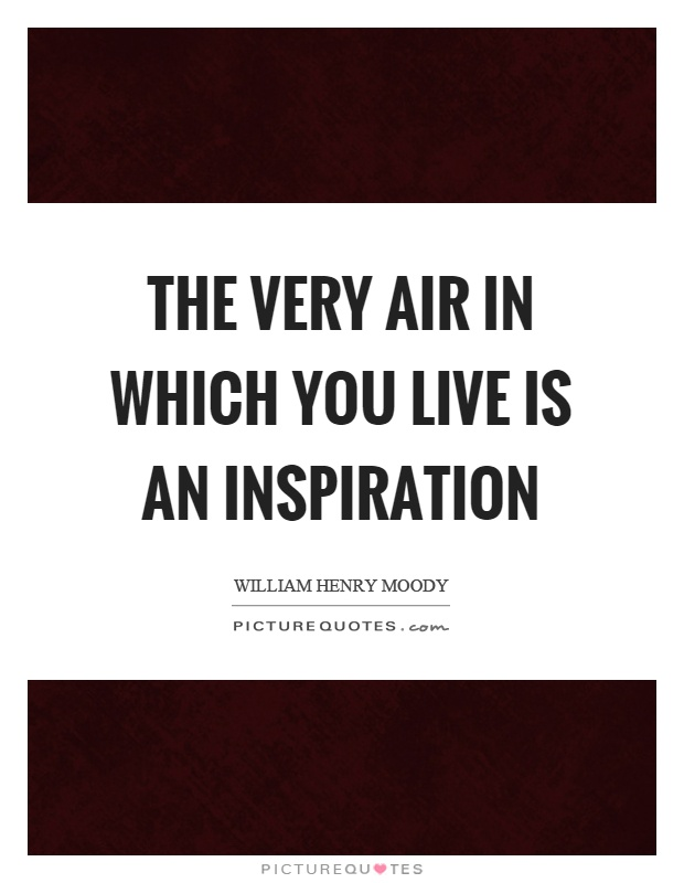 The very air in which you live is an inspiration Picture Quote #1