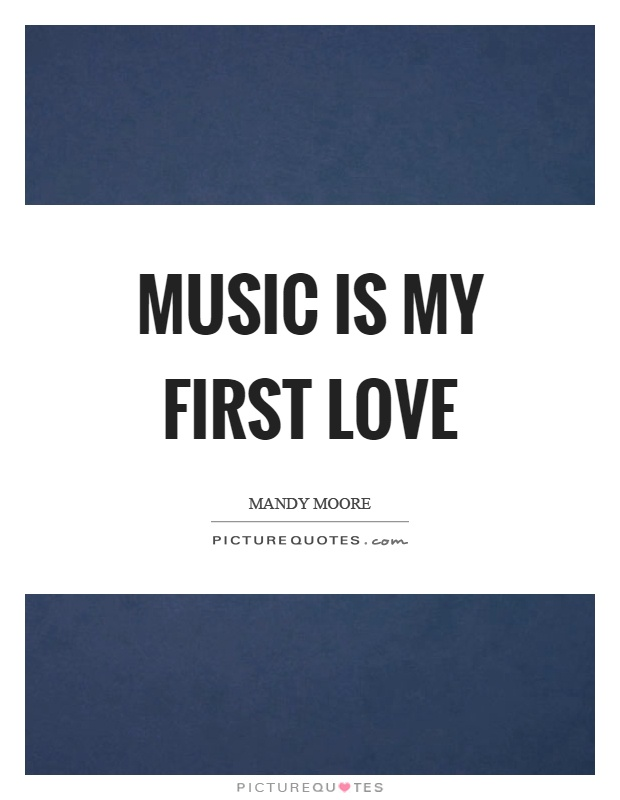 Music is my first love Picture Quote #1