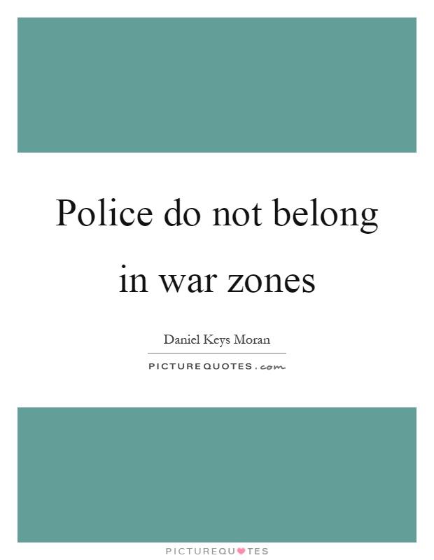 Police do not belong in war zones Picture Quote #1