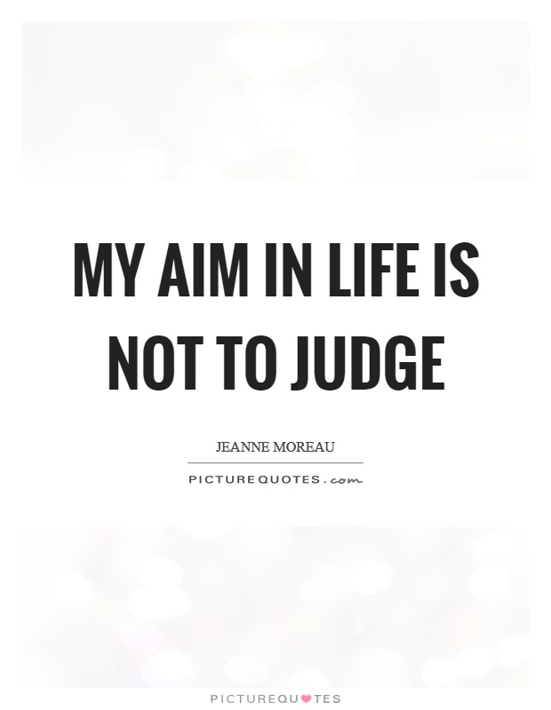My aim in life is not to judge Picture Quote #1