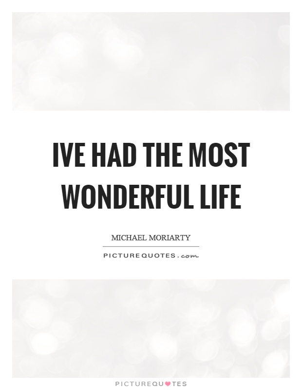 Ive Had The Most Wonderful Life Picture Quotes
