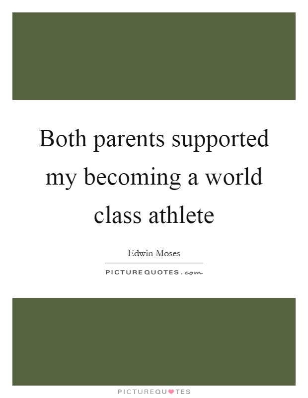Both parents supported my becoming a world class athlete Picture Quote #1