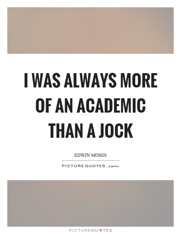 Academic Quotes Best I Was Always More Of An Academic Than A Jock  Picture Quotes