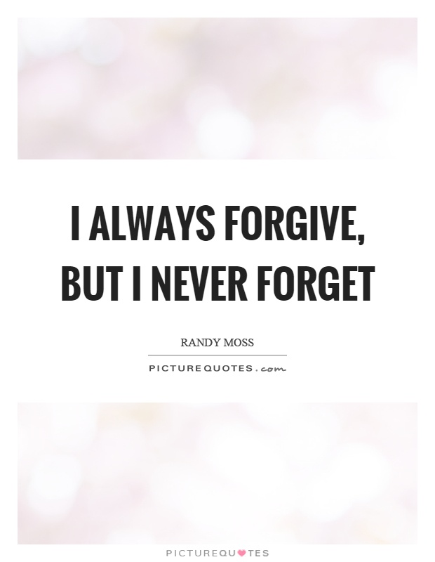 I always forgive, but I never forget Picture Quote #1