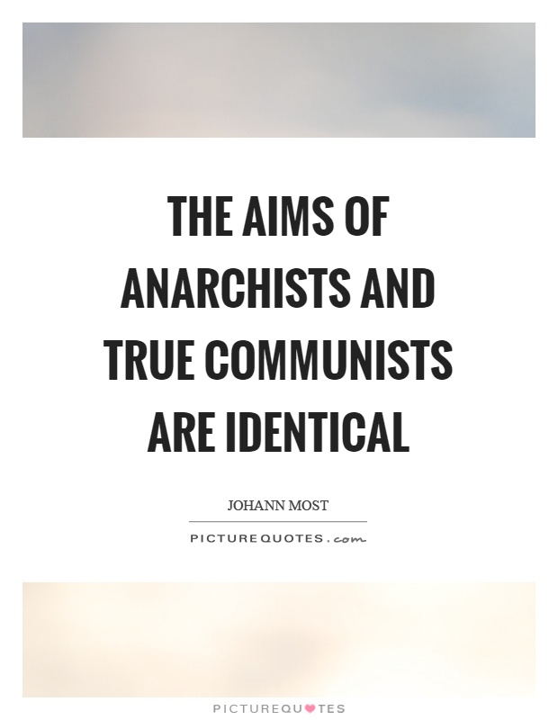 The aims of anarchists and true communists are identical Picture Quote #1