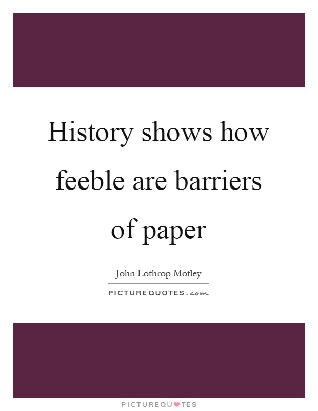 History shows how feeble are barriers of paper Picture Quote #1