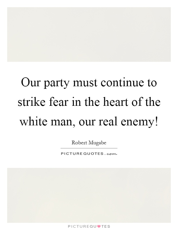 Our party must continue to strike fear in the heart of the white man, our real enemy! Picture Quote #1