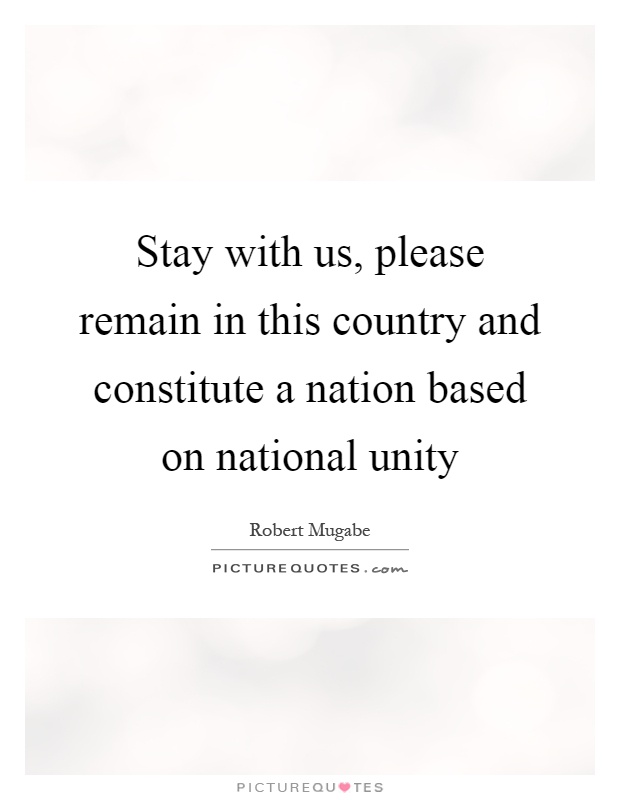 Stay With Us, Please Remain In This Country And Constitute A Nation Based  On National Unity