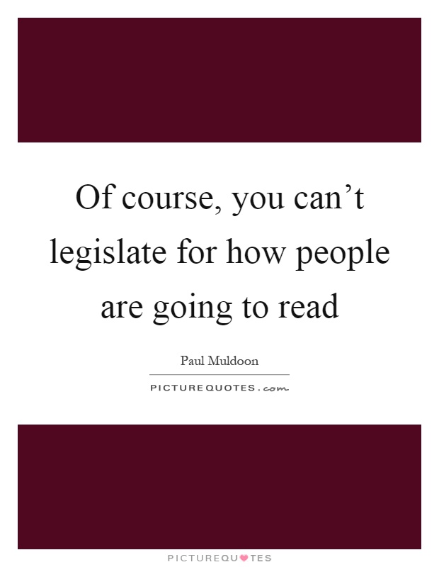 Of course, you can't legislate for how people are going to read Picture Quote #1