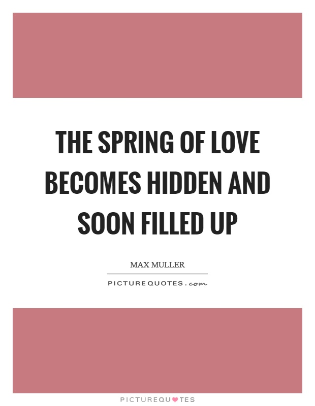 The spring of love becomes hidden and soon filled up Picture Quote #1