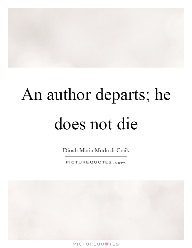 An author departs; he does not die Picture Quote #1