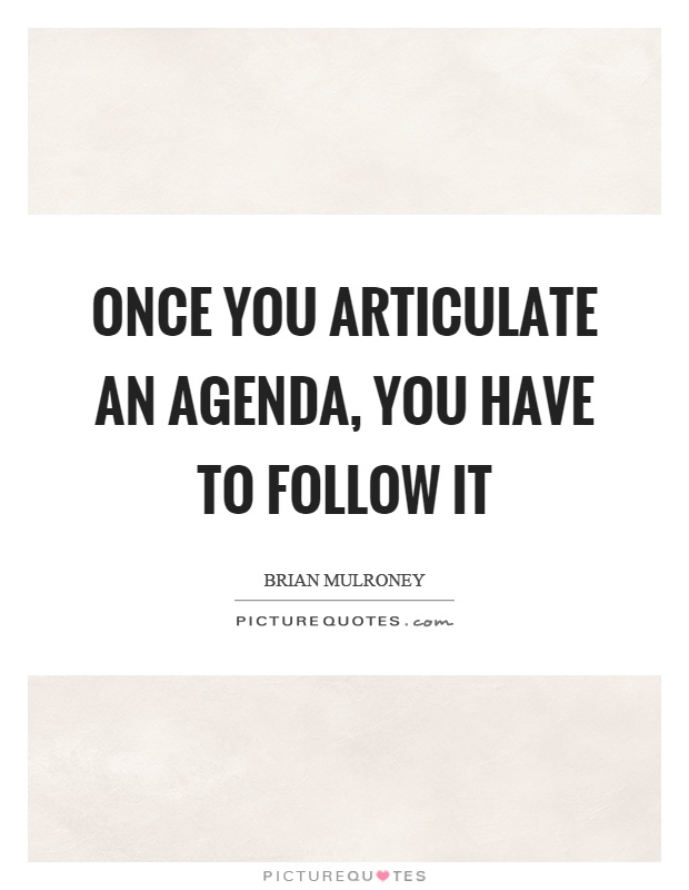 Once you articulate an agenda, you have to follow it Picture Quote #1