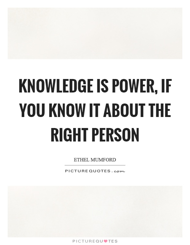 Knowledge is power, if you know it about the right person Picture Quote #1
