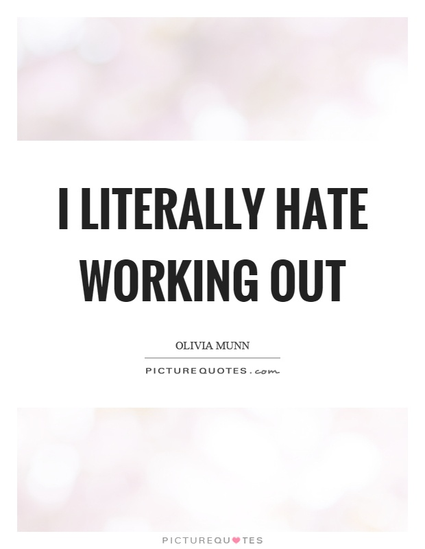 I literally hate working out Picture Quote #1