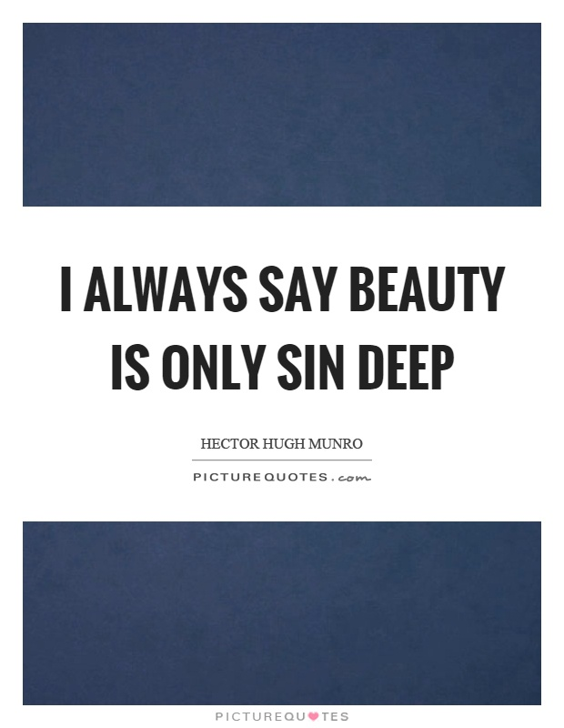 I always say beauty is only sin deep Picture Quote #1