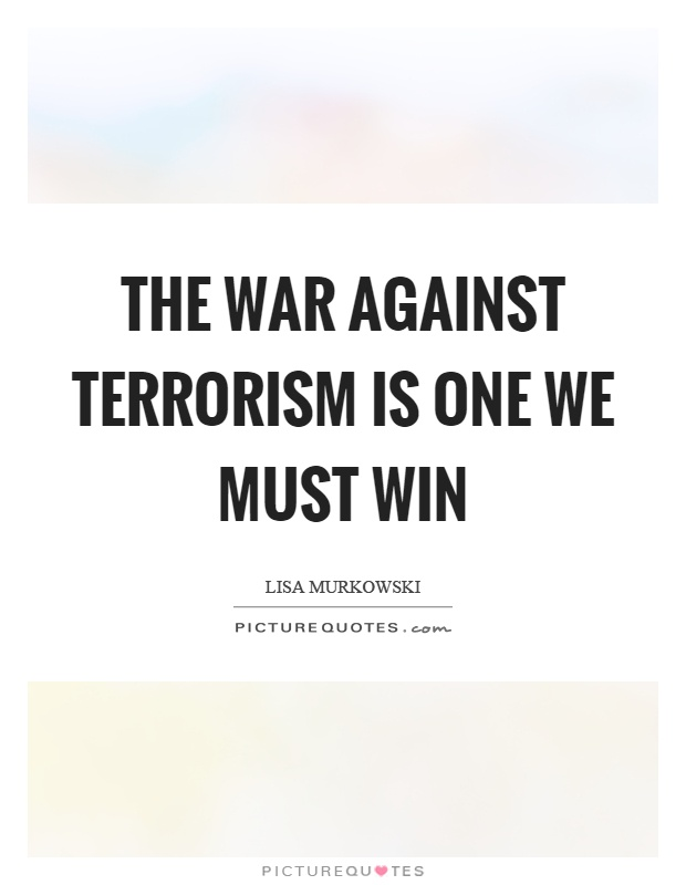 The war against terrorism is one we must win Picture Quote #1