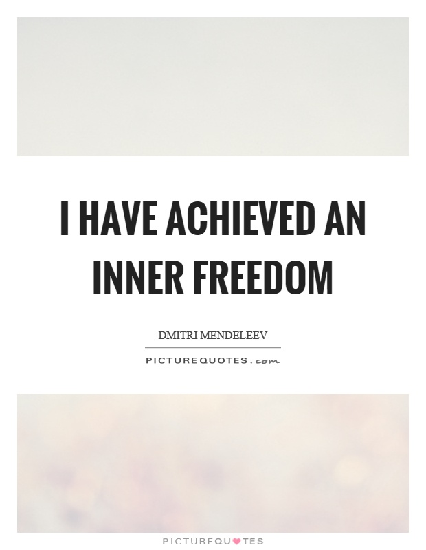 I have achieved an inner freedom Picture Quote #1