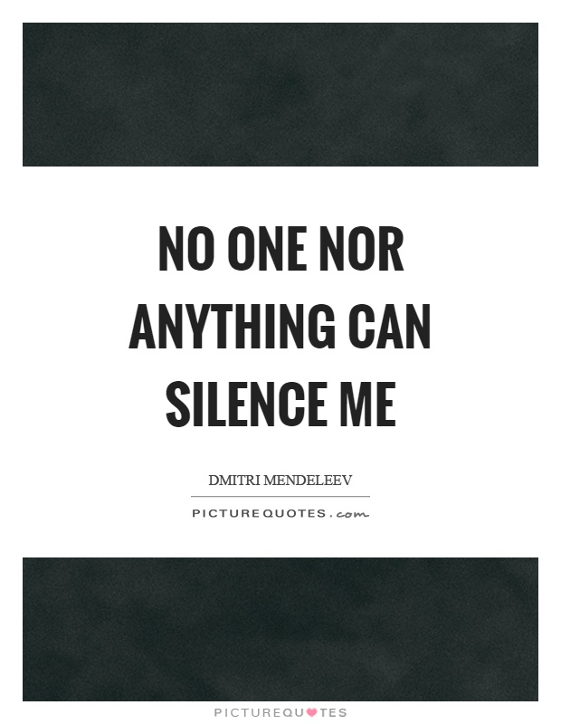 No one nor anything can silence me Picture Quote #1
