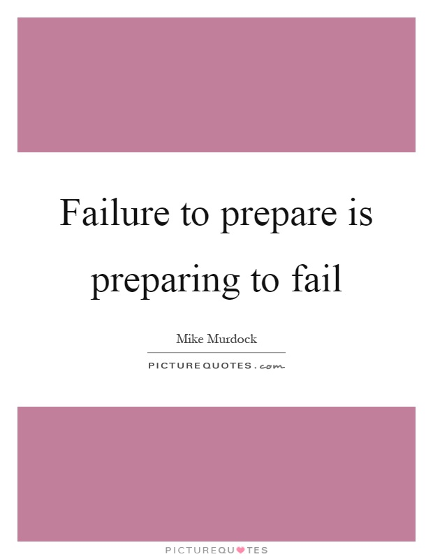 Failure to prepare is preparing to fail Picture Quote #1